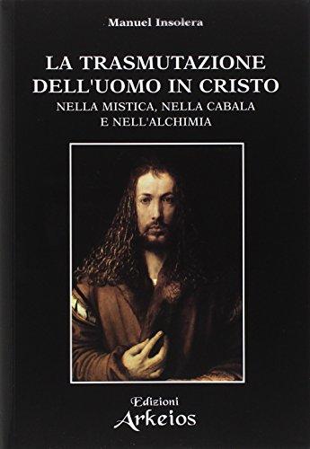 La trasmutazione dell'uomo in Cristo: Nella mistica, nella Cabala e nell'alchimia (La via dei simboli) (Italian Edition) - Manuel Insolera