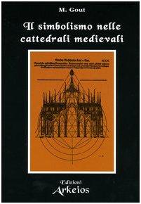 9788886495707: Il simbolismo nelle cattedrali medievali