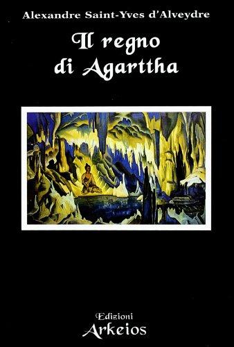 Il regno di Agarttha. (Missione dell'India in Europa. Missione dell'Europa in Asia).: ...