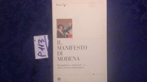 Il manifesto di Modena. Paesaggistica a grado zero della scrittura architettonica.: Zevi,Bruno.