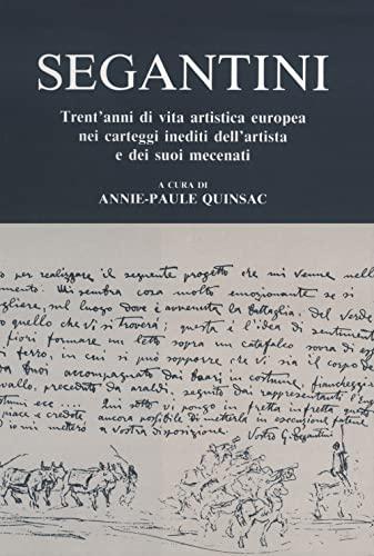 Segantini. Trent'anni di vita artistica europea nei carteggi inediti dell'artista e dei ...