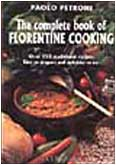 9788886540025: The Complete Book of Florentine Cooking: Over 250 Traditional Recipes, Easy to Prepare and Delicious to Eat