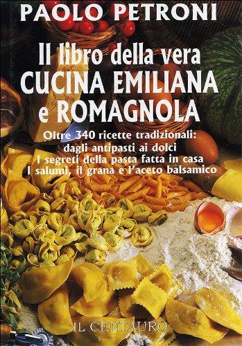 9788886540070: Il libro della vera cucina emiliana e romagnola
