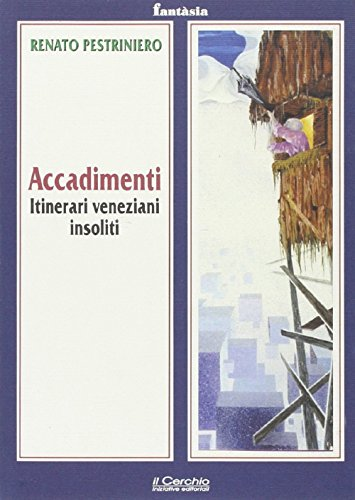 Accadimenti. Itinerari veneziani insoliti.: Pestriniero, Renato