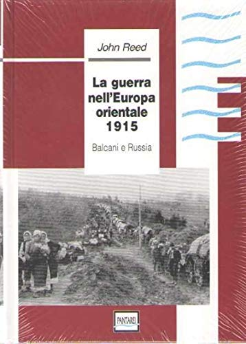 La guerra nell'Europa orientale 1915: Balcani e Russia (Italian Edition) (8886591012) by Reed, John