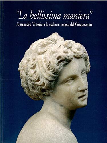 9788886602082: La bellissima maniera: Alessandro Vittoria e la scultura veneta del Cinquecento.
