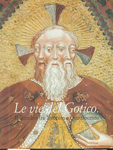 9788886602464: Vie del Gotico . Il Trentino fra Trecento e Quattrocento
