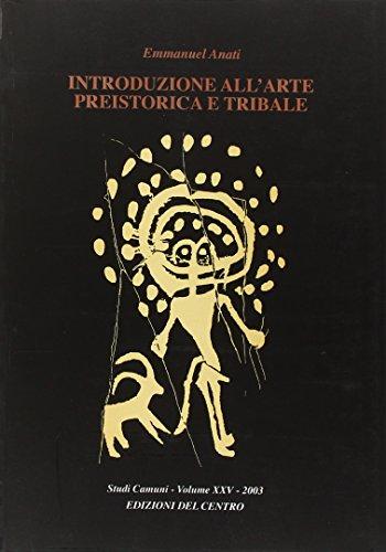 Introduzione all arte preistorica e tribale: Emmanuel Anati