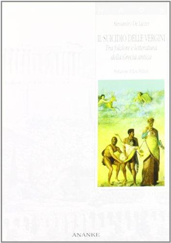 Il suididio delle vergini. Tra folclore e letteratura della Grecia antica.: De Lazzer,Alessandro.