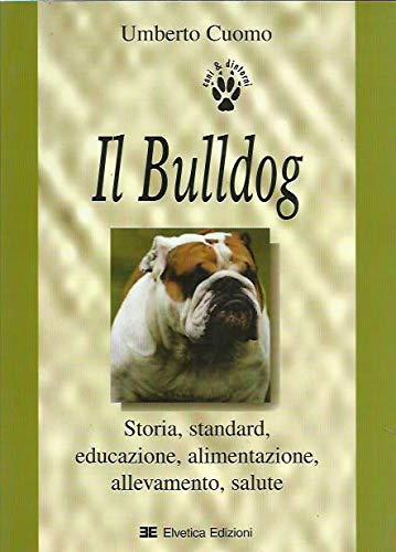 9788886639200: Il Bulldog. Storia, educazione, alimentazione, allevamento, salute