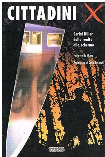 9788886675406: Cittadini X. Serial killer dalla realtà allo schermo