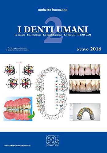 9788886691123: I denti umani. Per le Scuole superiori. Con e-book. Con espansione online. Le arcate-L'occlusione-La modellazione-Le protesi-Il CAD CAM (Vol. 2)