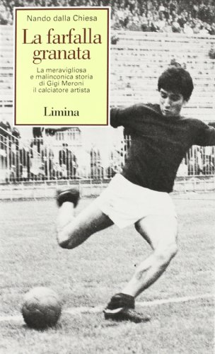 9788886713009: La farfalla granata. La meravigliosa e malinconica storia di Gigi Meroni il calciatore artista (Storie e miti)