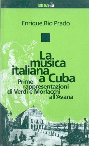9788886730105: La musica italiana a Cuba. Prime rappresentazioni di Verdi e Morlacchi all'Avana