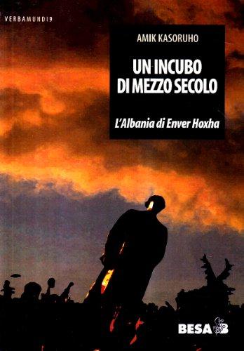 9788886730297: Un incubo di mezzo secolo: L'Albania di Enver Hoxha (Verbamundi) (Italian Edition)