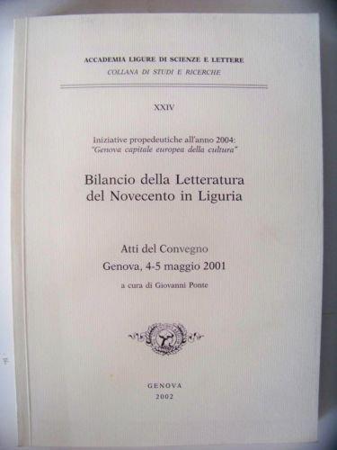 Bilancio della Letteratura del Novecento in Liguria.: Atti del Conv.: