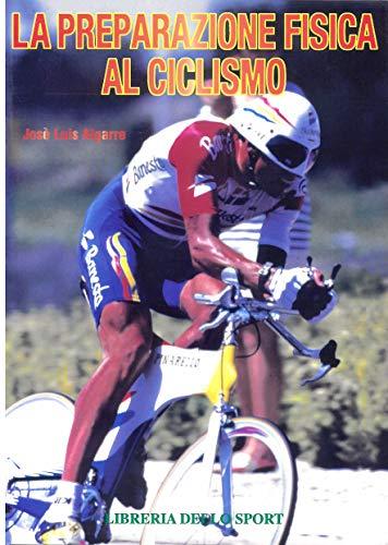 La preparazione fisica al ciclismo (Paperback): Jose Luis Algarra