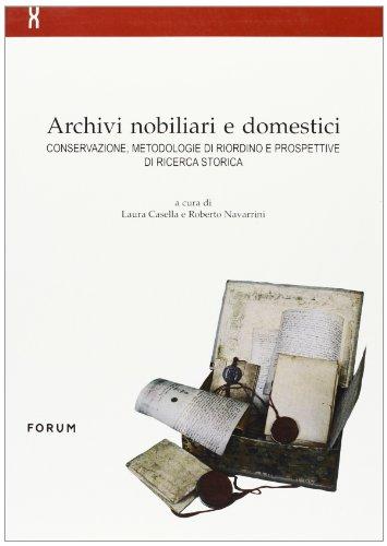 9788886756907: Archivi nobiliari e domestici. Conservazione, metodologie di riordino e prospettive di ricerca storica