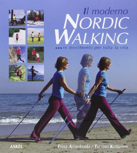 Il Moderno Nordic Walking in Movimento per Tutta la Vita.: Arrankoski, Tiina Kettunen, Tuomo