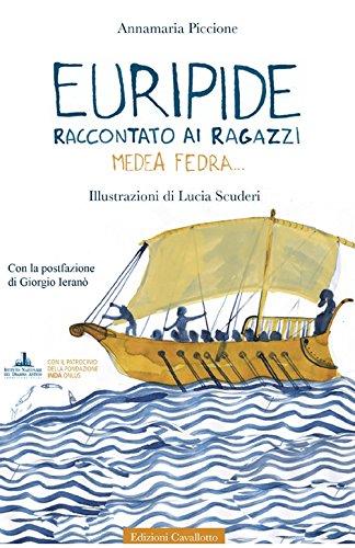 Euripide raccontato ai ragazzi. Medea, Fedra.... Ediz.: Annamaria Piccione
