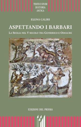 9788886808460: Aspettando i barbari. La Sicilia nel V secolo tra Genserico e Odoacre (Testi e studi di storia antica)