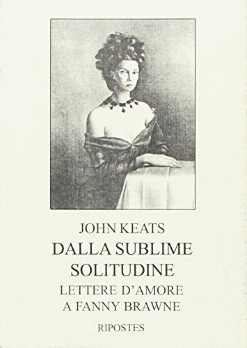 Dalla sublime solitudine. Lettere d'amore a Fanny: John Keats