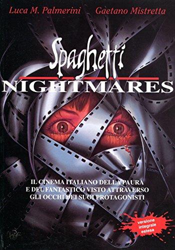 9788886839013: Spaghetti nightmares: Il cinema italiano della paura e del fantastico visto attraverso gli occhi dei suoi protagonisti (Italian Edition)