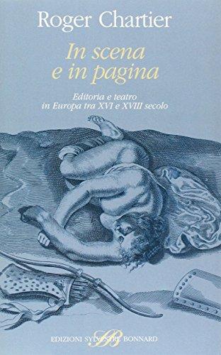 9788886842280: In scena e in pagina. Editoria e teatro in Europa tra XVI e XVIII secolo