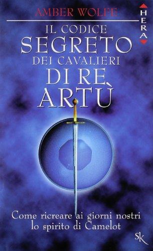 9788886845403: Il codice segreto dei cavalieri di re Artù. Come ricreare ai giorni nostri lo spirito di Camelot (Hera saggistica)