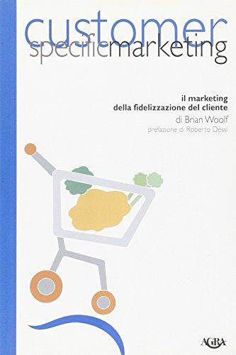 9788886850353: Customer specific marketing. Il marketing della fidelizzazione del cliente (Idee & strumenti per il marketing)