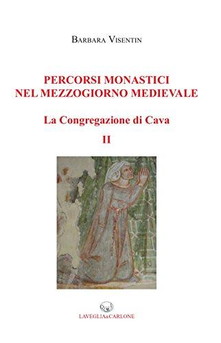 Percorsi monastici nel mezzogiorno medievale. La congregazione di Cava. Vol. 2.: Visentin, Barbara