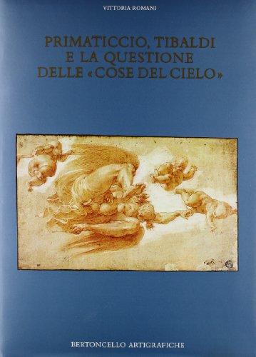 9788886868068: Primaticcio, Tibaldi e la questione delle «Cose del cielo» (Pittura del Rinascim. nell'Italia setten.)