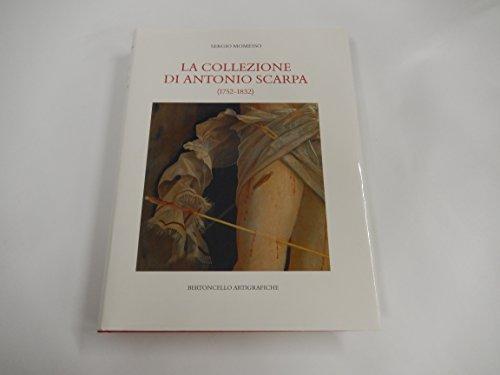 9788886868242: La collezione di Antonio Scarpa (1752-1832)