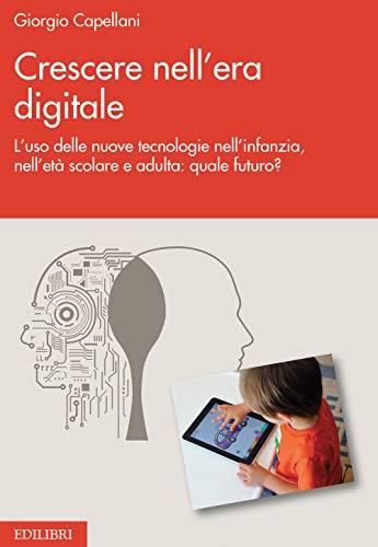 9788886943864: Crescere nell'era digitale. L'uso delle nuove tecnologie nell'infanzia, nell'età scolare e adulta: quale futuro?