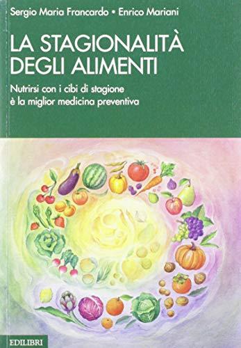 9788886943888: La stagionalità degli alimenti. Nutrirsi con i cibi di stagione è la miglior medicina preventiva