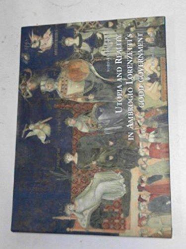 Utopia and Reality in Ambrogio Lorenzetti's Good Government: Meoni, M. Luisa