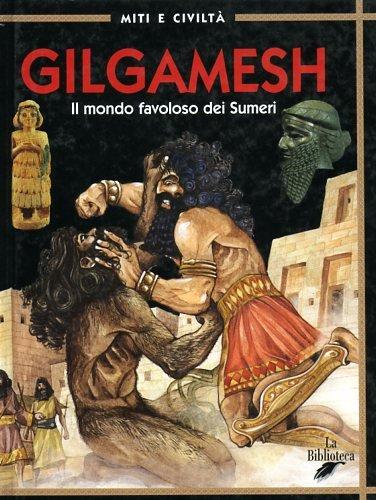 9788886961486: Gilgamesh. Il mondo favoloso dei sumeri (Miti e civiltà)
