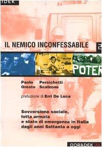 9788886973083: Il nemico inconfessabile. Sovversione sociale, lotta armata e stato di emergenza in Italia dagli anni '70 ad oggi