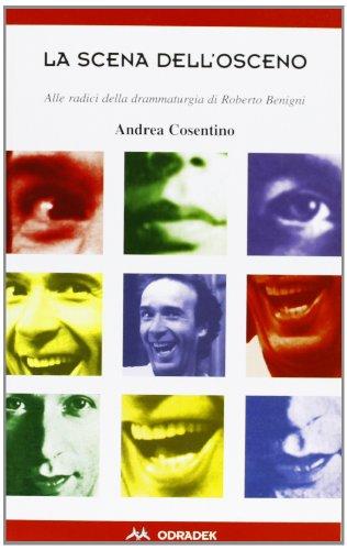 9788886973090: La scena dell'osceno. Alle radici della drammaturgia di Roberto Benigni