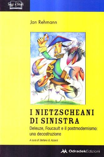 9788886973984: I nietzscheani di sinistra. Deleuze, Foucault e il postmodernismo. Decostruzione di una teoria filosofica
