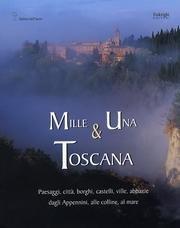 Mille e una Toscana. Paesaggi, città, borghi, castelli, ville e abbazie dagli Appennini, ...