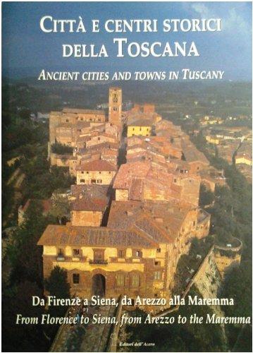 Città e centri storici della Toscana. Ancient cities and towns in Tuscany. I. Da Firenze a Siena, ...