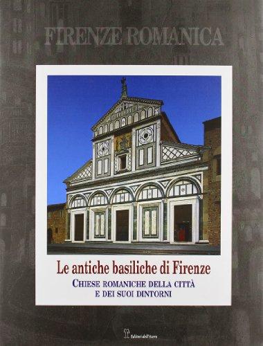 Firenze romanica. Le più antiche chiese della città, del suburbio e del contado circostante a nord ...