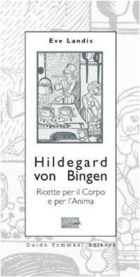 Hildegard von Bingen. Ricette per il corpo: Eve Landis