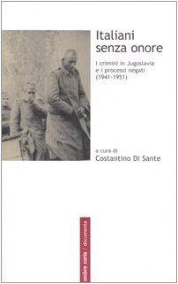 9788887009651: Italiani senza onore. I crimini in Jugoslavia e i processi negati (1941-1951)