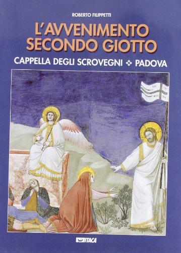 L'avvenimento secondo Giotto. Cappella degli Scrovegni. Padova: Roberto Filippetti