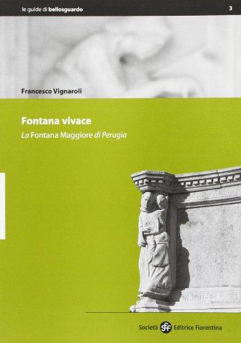Fontana vivace. La fontana Maggiore di Perugia: Francesco Vignaroli