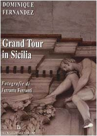 Grand tour in Sicilia: Dominique Fernandez, Ferrante