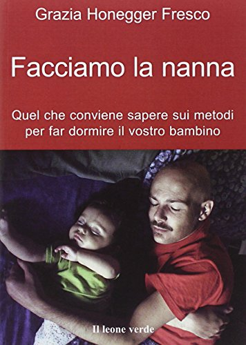 9788887139914: Facciamo la nanna. Quel che conviene sapere sui metodi per far dormire il vostro bambino (Il bambino naturale)