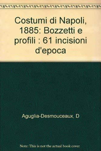 Costumi di Napoli, 1885: Bozzetti e profili: D Aguglia-Desmouceaux
